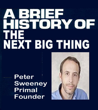 Brief History Of The Next Big Thing & Next Big Thing Predictions by @PeterSweeney Primal | Social Media, Design & Marketing | Scoop.it