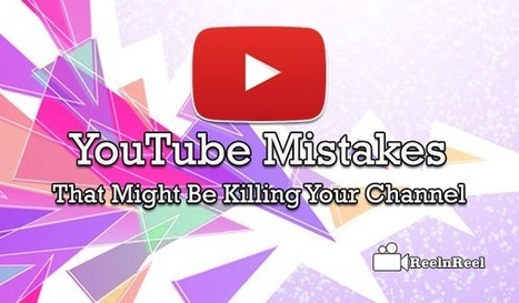 Top Fatal YouTube Mistakes That Might Be Killing Your Channel | Online Media Marketing | Scoop.it