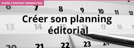 Comment définir son planning éditorial ? | Marketing DailyPost | Scoop.it