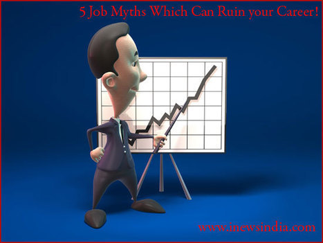 5 Job Myths Which Can Ruin your Career! | Coloring lives | Scoop.it