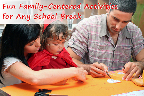Fun Family-Centered Activities for School Break | Partnering Parents Just Want to Know | Scoop.it