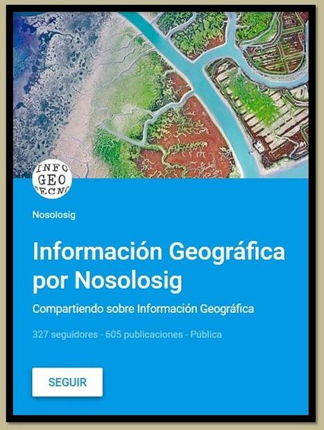 «Información Geográfica por Nosolosig», una colección de Google+ para estar informado sobre Información Geográfica | Sistemas de Información Territorial para el Desarrollo Local | Scoop.it