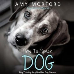 How to Speak Dog Language: Dog Training Simplified for Dog Owners | Book marketing | Scoop.it