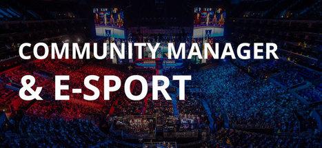La place du Community Manager dans l'E-sport | Formation Community Manager | Scoop.it