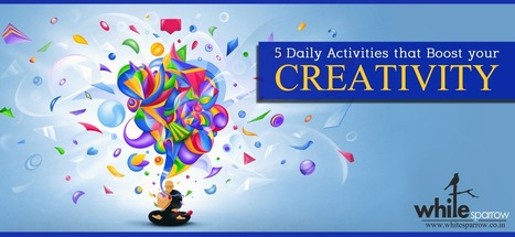 5 Daily Activities that Boost your Creativity | Online Marketing Strategy - SMO - SEO - WEBSITE - GOOGLE - Education | Scoop.it