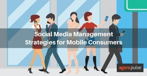 4 Social Media Management Strategies for Mobile Consumers | Agorapulse | Social Media, SEO, Mobile, Digital Marketing | Scoop.it