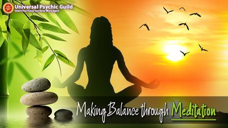 Creating Balance Through Meditation | Psychic, Astrology and Spiritual Scoop | Scoop.it