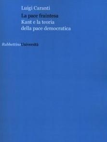 recensone del saggio di Luigi Caranti, La pace fraintesa, La pace di Kant è valida anche oggi?   Reset   AulaUeb Filosofia   Scoop.it