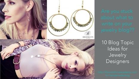 10 Blog Topic Ideas for Jewelry Designers | Handmadeology | digital jewelry jewellrey | Scoop.it