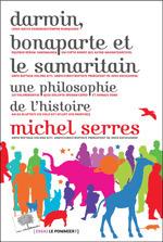 Darwin, Bonaparte et le Samaritain : une philosophie de l'histoire / Editions le Pommier, 2016 | Bibliothèque de l'Ecole des Ponts ParisTech | Scoop.it