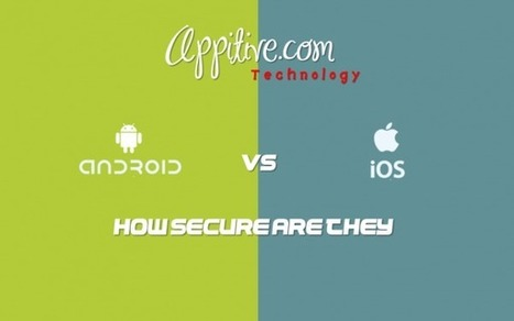 How Secure Are They? Android vs iOS | Appitive.com | Scoop.it