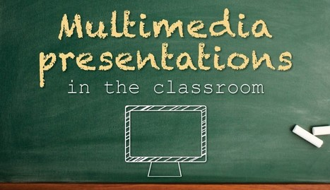 ​How to Use Multimedia Presentations in the Classroom | Create, Innovate & Evaluate in Higher Education | Scoop.it