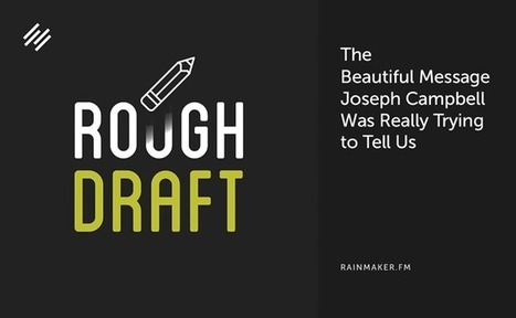 The Beautiful Message Joseph Campbell Was Really Trying to Tell Us | Brand Storytelling | Scoop.it