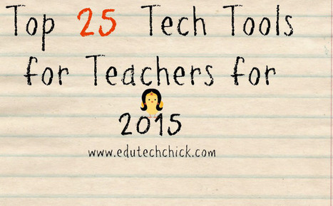 Top 25 Tech Tools for Teachers for 2015 | Edtech PK-12 | Scoop.it