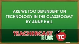 Are we too dependent on Technology in the Classroom? | New Culture of Education | Scoop.it