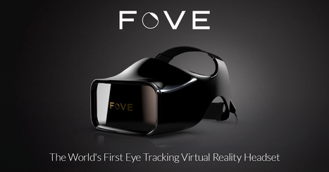 Fove, The world's First Eye Tracking Virtual Reality Headset   Web of Objects - Connected Objects - Internet of Things - Wearables - Internet des Objets - Objets connectés   Scoop.it