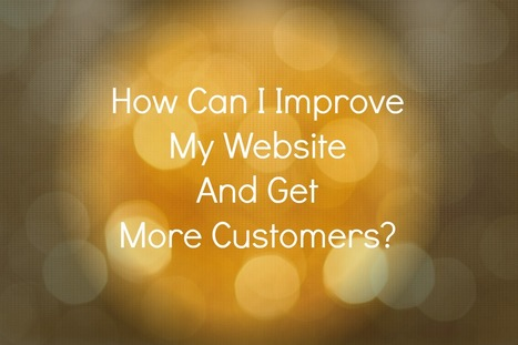 How can I Improve my Website and Get More Customers? | Internet Presence | Scoop.it