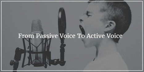 From Passive Voice To Active Voice - How To Spot It & How To Change It | Powerful Communication | Scoop.it