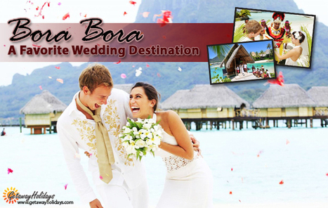 Bora Bora: A Favorite Wedding Destination | Getaway Holidays Blog | Travel Guide, Tips and Trivia | Scoop.it