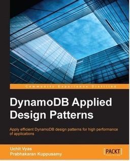 Learn how to use DynamoDB efficiently to create high performance applications with Packt's new book and eBoo | Books from Packt Publishing | Scoop.it