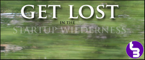 The Secret To Wandering In The Startup Wilderness & Coming Out On Top | TURNDOG | Scoop.it