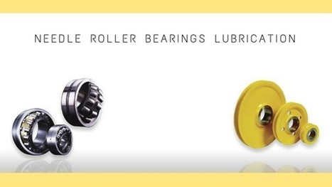 Myths Regarding Needle Roller Bearings Lubrication | Rollers and bearings manufacturers and exporters | Scoop.it