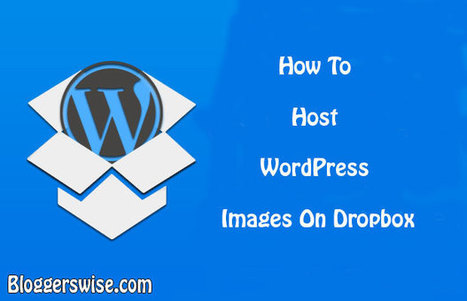 How To Host WordPress Images On Dropbox | Bloggerswise | Scoop.it