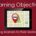 Learning Objectives - Your Online Course GPS |  e-Learning Bookmarking Service - e-Learning Tags | Transformational Teaching, Thinking, and Technology | Scoop.it