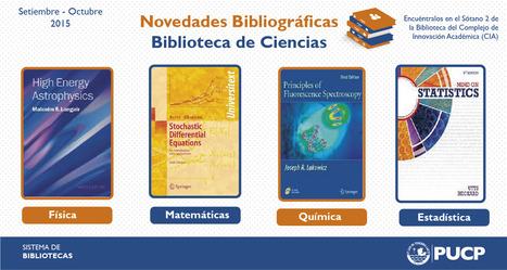 Pontificia Universidad Católica del Perú. Sistema de Bibliotecas. Biblioteca de Ciencias-Novedades bibliográficas Setiembre-Octubre 2015. | University | Scoop.it