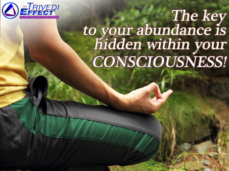 Take your Consciousness to a powerful and enhanced level to enjoy Overall Abundance! | Health and Wellness | Scoop.it