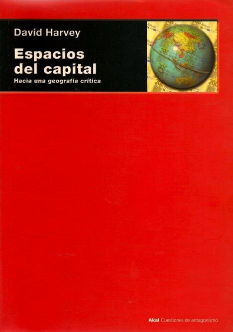 Indiretas Da Geografia: Espacios del Capital: Hacia una Geografá Crítica - David Harvey | Geografía, una ciencia comprometida | Scoop.it