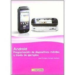 Android: Programación de dispositivos móviles a través de ejemplos: Amazon.es: José Enrique Amaro Soriano: Libros | Android: programacion de dispositivos moviles a traves de ejemplos | Scoop.it