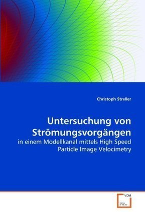 Untersuchung von Strömungsvorgängen in einem Modellkanal mittels High Speed Particle Image Velocimetry (German Edition) | Particle Image Velocimetry | Scoop.it