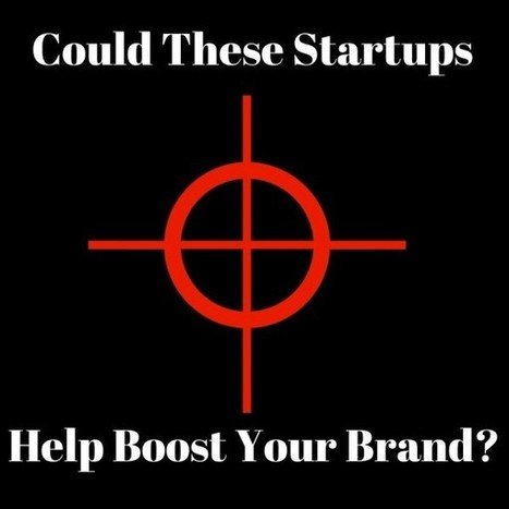 Could These Startups Help Boost Your Brand? - Business 2 Community | Digital-News on Scoop.it today | Scoop.it