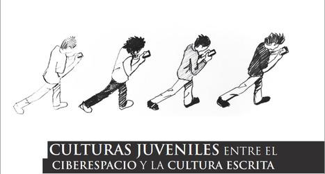 Culturas juveniles entre el ciberespacio y la cultura escrita | Educacion, ecologia y TIC | Scoop.it