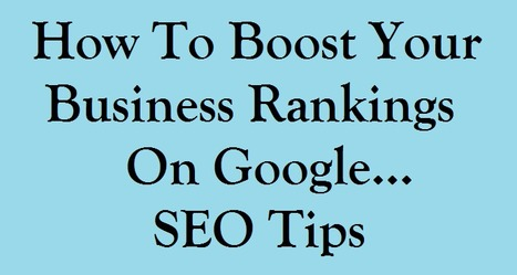 How To Boost Your Business Rankings On Google - SEO Tips | Business Tips & Tricks | Scoop.it