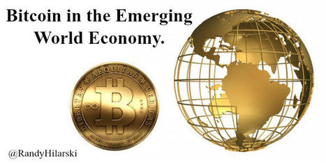 Bitcoin in the Emerging Economy - @RandyHilarski | Social Media Products and Tools | Scoop.it