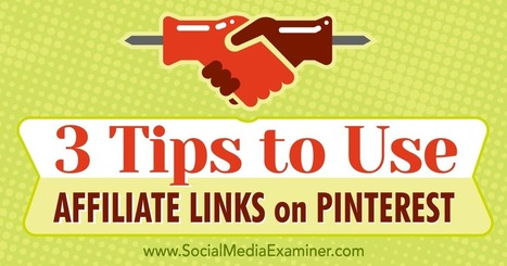 3 Tips to Use Affiliate Links on Pinterest : Social Media Examiner | Pinterest | Scoop.it