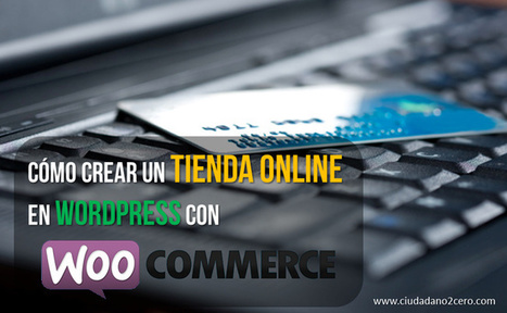 Cómo crear una tienda online con WordPress y WooCommerce | Herramientas de marketing | Scoop.it