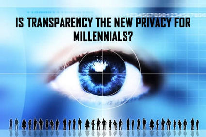 IS TRANSPARENCY THE NEW PRIVACY FOR MILLENNIALS? | Culturational Chemistry™ | Scoop.it