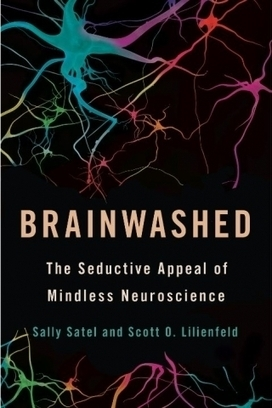 New Book Shows How Our Fixation On Neuroscience Is Making Us Crazy - Forbes | Neurobollocks | Scoop.it