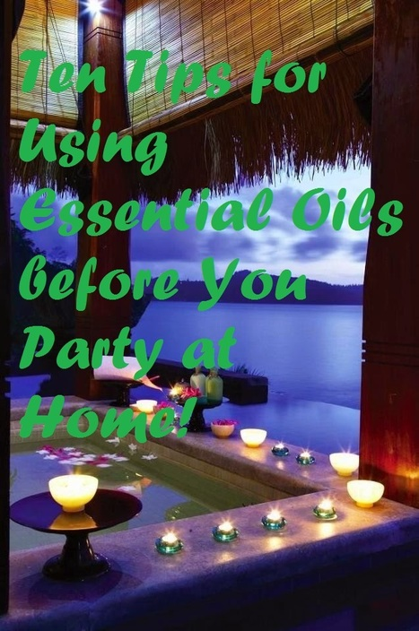 Ten Tips for Using Essential Oils before You Party at Home! | Essential Oil,Avocado Carrier Oil,Basil Essential Oil,Bergamot Essential Oil | Scoop.it