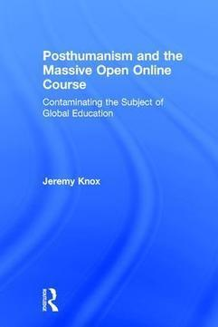 Posthumanism and the Massive Open Online Course: Contaminating the Subject of Global Education (Hardback) - Routledge | ICT in Education | Scoop.it