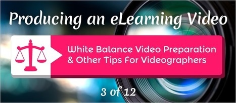 White Balance Video Preparation and Other Tips for Videographers - eLearning Brothers | eLearning Tips | Scoop.it