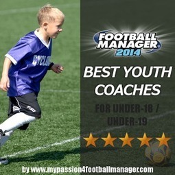 FM14 Excellent Youth Coaches - Staff Recommendation   Passion for Football Manager 2014   Coaching Pigskin   Scoop.it