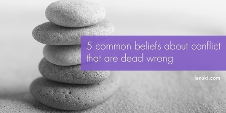 5 common beliefs about conflict that are dead wrong | Workplace Conflict Resolution | Scoop.it