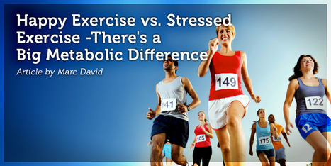 Happy Exercise vs. Stressed Exercise – There's a Big Metabolic Difference | Psychology Of Eating | Health and Wellness | Scoop.it