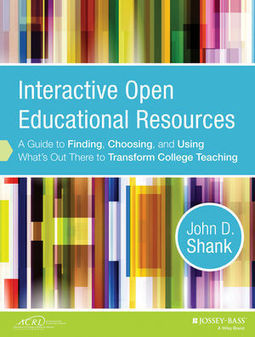 Wiley: Interactive Open Educational Resources: A Guide to Finding, Choosing, and Using What's Out There to Transform College Teaching - John D. Shank | Blended Librarianship | Scoop.it