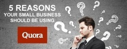 5 Reasons Your Small Business Should Be Using Quora - SEO.com | Social Media and Marketing | Scoop.it