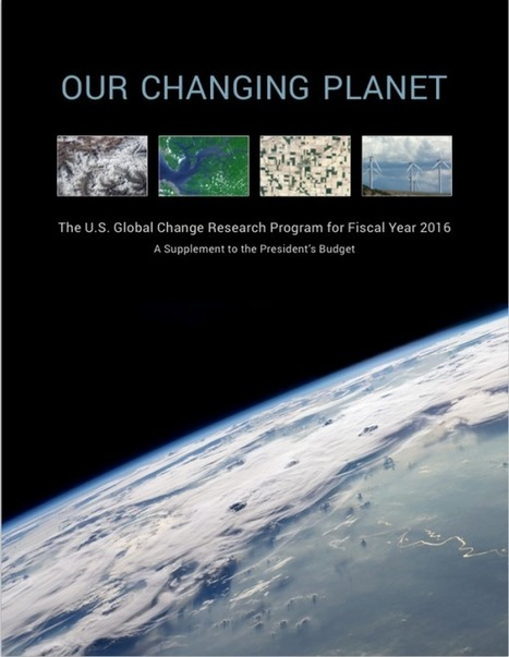 Our Changing Planet: The U.S. Global Change Research Program for Fiscal Year 2016 | GlobalChange.gov | Climate, Energy & Sustainability: Reports & Scientific Publications | Scoop.it